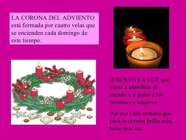 LA CORONA DEL ADVIENTO está formada por cuatro velas que se encienden cada domingo de este tiempo. JESÚS ES LA LUZ que vie...