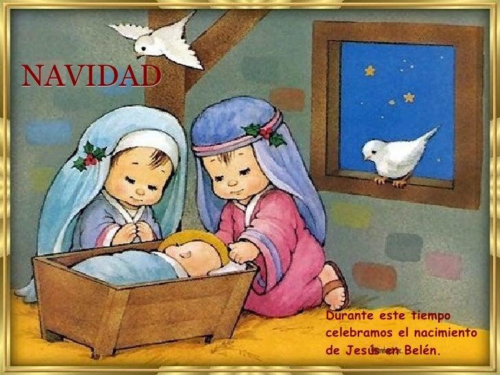NAVIDAD Durante este tiempo celebramos el nacimiento de Jesús en Belén.