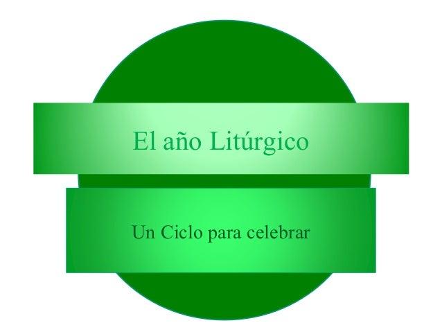 El año Litúrgico Un Ciclo para celebrar