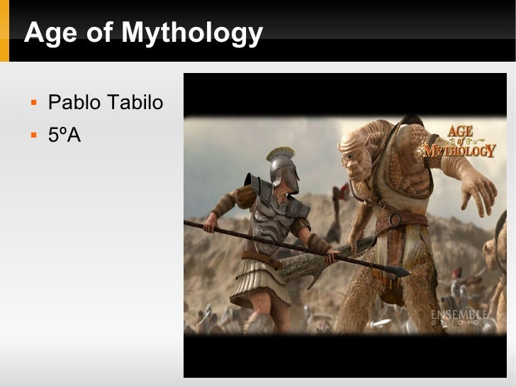 Age of Mythology <ul><li>Pablo Tabilo </li></ul><ul><li>5ºA </li></ul>