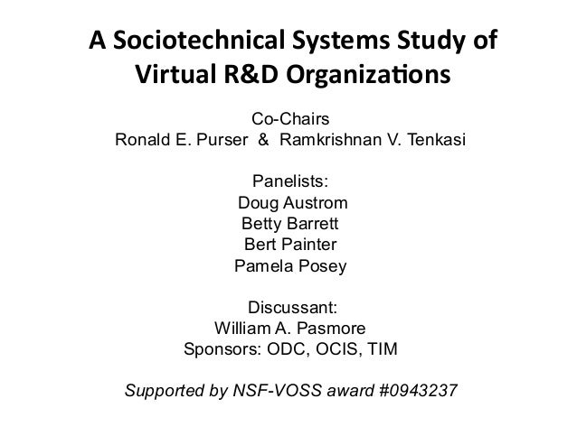 A	   Sociotechnical	   Systems	   Study	   of	    Virtual	   R&D	   Organiza;ons	    Co-Chairs Ronald E. Purser & Ramkrish...