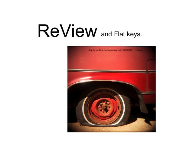 ReView and Flat keys.. http://www.flickr.com/photos/apoptotic/1333823258/ I, Timmy