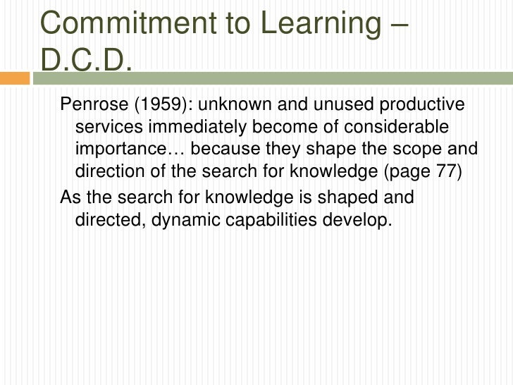 Commitment to Learning –D.C.D. Penrose (1959): unknown and unused productive  services immediately become of considerable ...