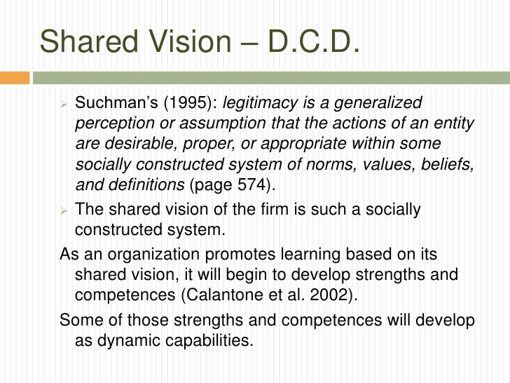 Shared Vision – D.C.D.  Suchman's (1995): legitimacy is a generalized   perception or assumption that the actions of an e...