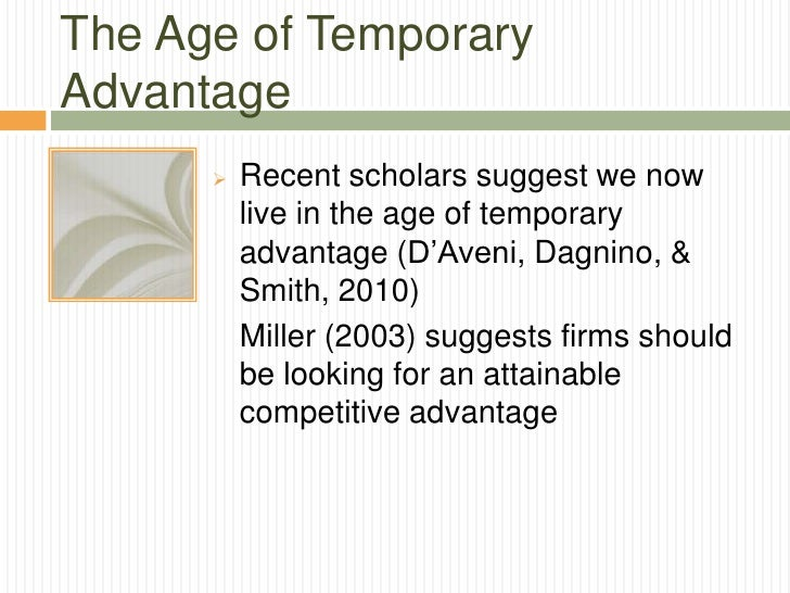The Age of TemporaryAdvantage         Recent scholars suggest we now          live in the age of temporary          advan...