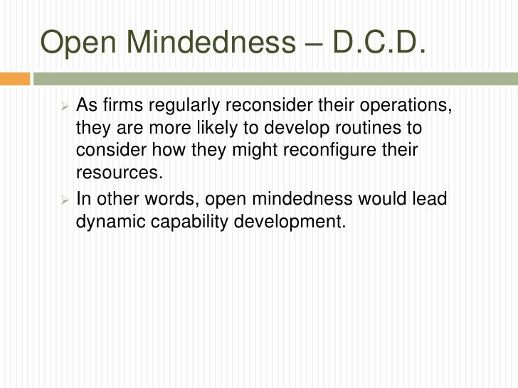 Open Mindedness – D.C.D.  As firms regularly reconsider their operations,   they are more likely to develop routines to  ...