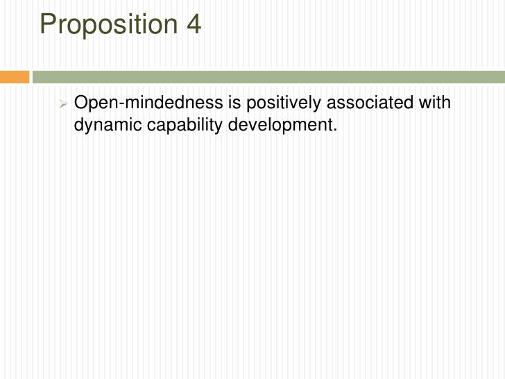 Proposition 4    Open-mindedness is positively associated with     dynamic capability development.