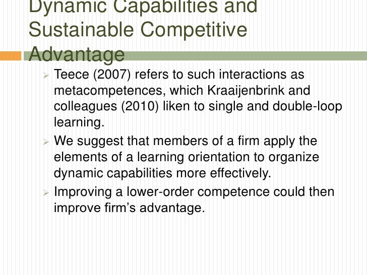 Dynamic Capabilities andSustainable CompetitiveAdvantage  Teece (2007) refers to such interactions as   metacompetences, ...