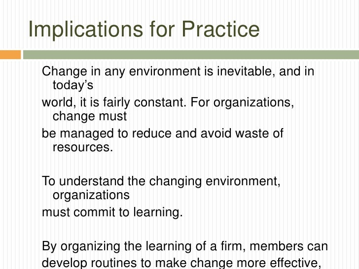 Implications for Practice Change in any environment is inevitable, and in  today's world, it is fairly constant. For organ...