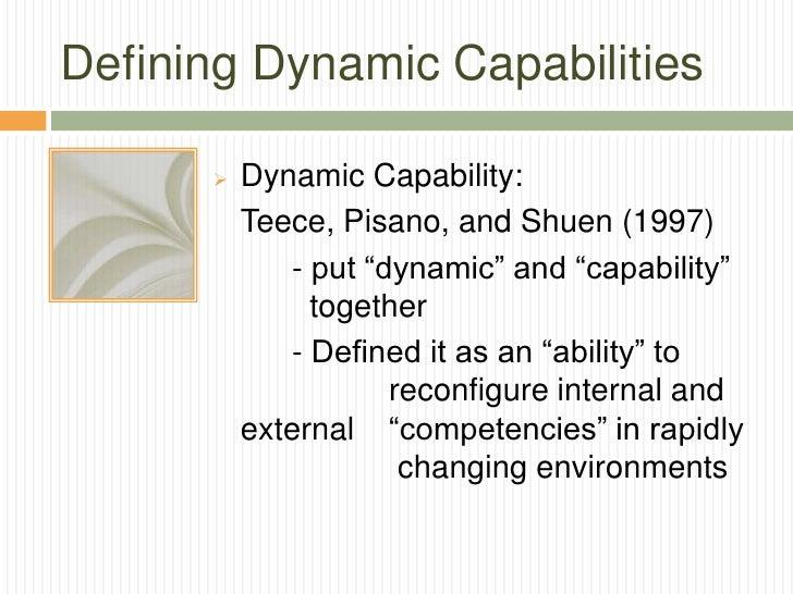 "Defining Dynamic Capabilities         Dynamic Capability:          Teece, Pisano, and Shuen (1997)              - put ""dy..."