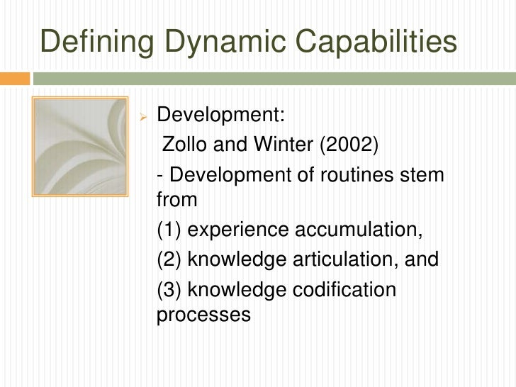 Defining Dynamic Capabilities         Development:           Zollo and Winter (2002)          - Development of routines s...