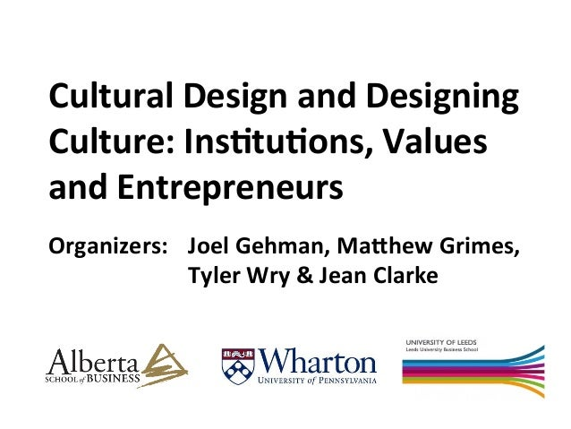 Cultural  Design  and  Designing  Culture:  Ins1tu1ons,  Values  and  Entrepreneurs  Organizers:  Joel  Gehman,  Ma>hew  G...