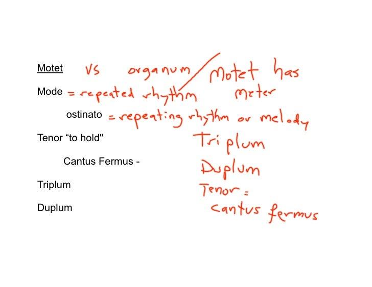"Motet  Mode          ostinato  Tenor ""to hold""          Cantus Fermus -  Triplum  Duplum"