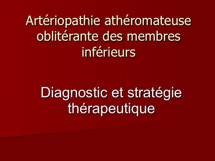 Artériopathie athéromateuse oblitérante des membres inférieurs Diagnostic et stratégie thérapeutique