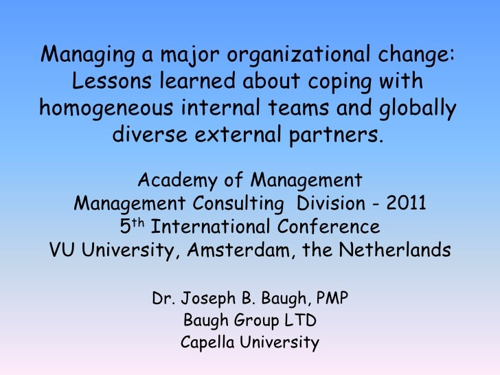 Managing a major organizational change: Lessons learned about coping with homogeneous internal teams and globally diverse ...