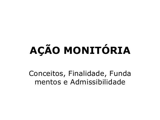 AÇÃO MONITÓRIA Conceitos, Finalidade, Funda mentos e Admissibilidade