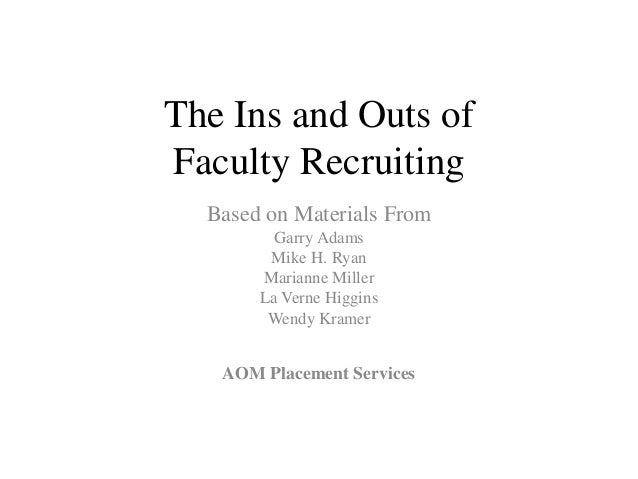 The Ins and Outs of Faculty Recruiting Based on Materials From Garry Adams Mike H. Ryan Marianne Miller La Verne Higgins W...