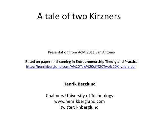 A tale of two Kirzners Henrik Berglund Chalmers University of Technology www.henrikberglund.com twitter: khberglund Presen...