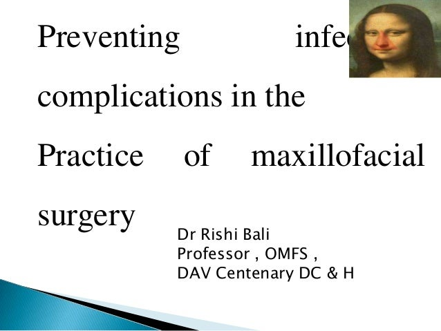Preventing  infectious  complications in the Practice surgery  of  maxillofacial  Dr Rishi Bali Professor , OMFS , DAV Cen...