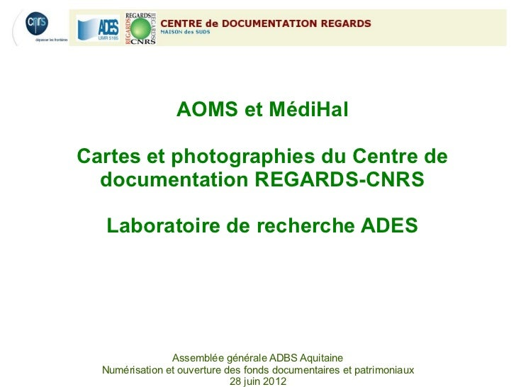 AOMS et MédiHalCartes et photographies du Centre de  documentation REGARDS-CNRS  Laboratoire de recherche ADES            ...
