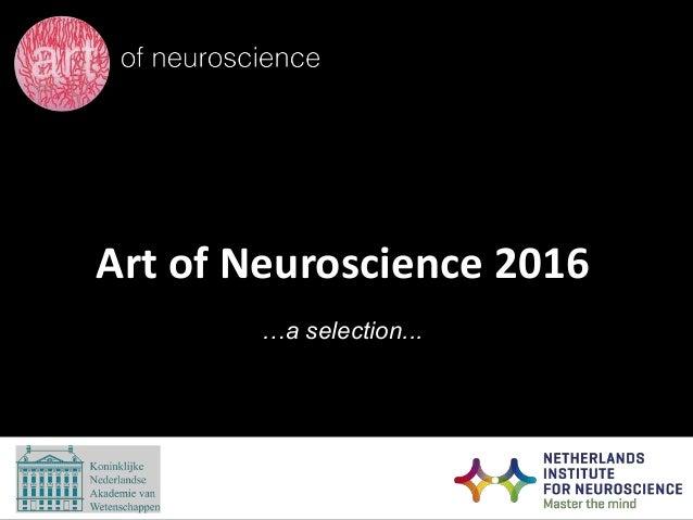 Art of Neuroscience 2016 …a selection...