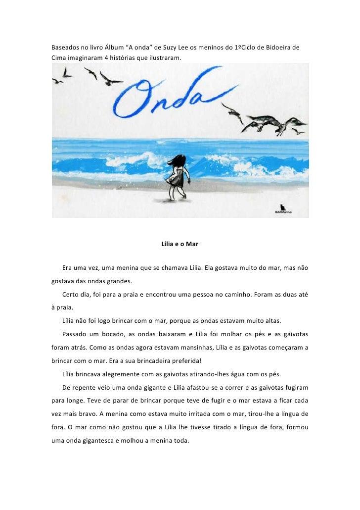 """Baseados no livro Álbum """"A onda"""" de Suzy Lee os meninos do 1ºCiclo de Bidoeira de Cima imaginaram 4 histórias que ilustrar..."""