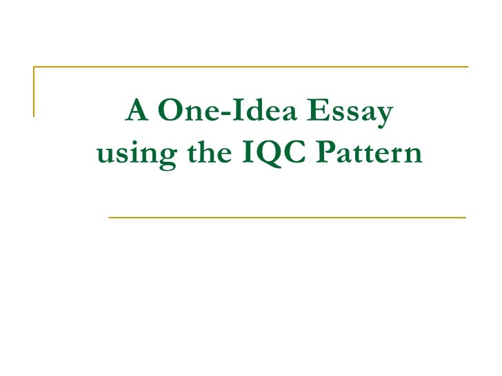 a one idea essay iqc a one idea essay using the iqc pattern