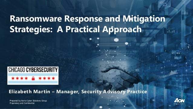 Prepared by Aon's Cyber Solutions Group Proprietary and Confidential Elizabeth Martin – Manager, Security Advisory Practic...