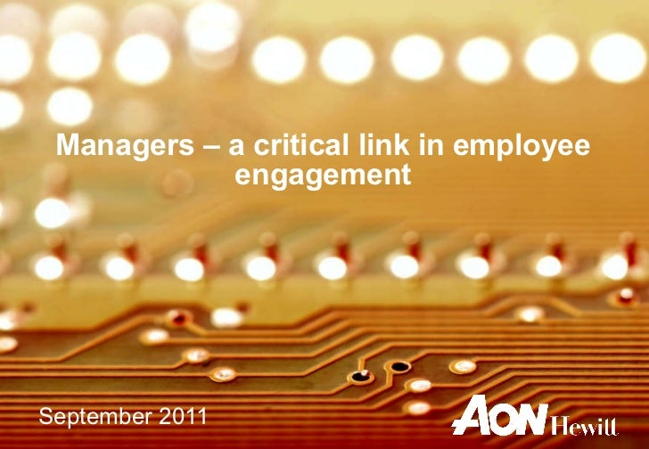 September 2011 Managers – a critical link in employee engagement