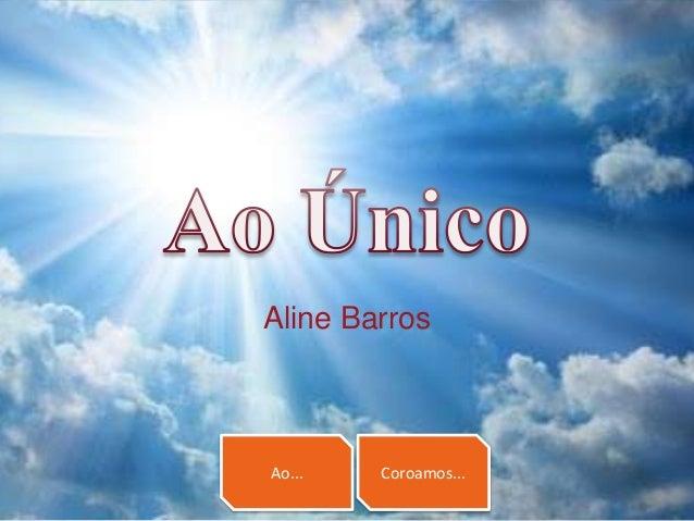 Ao... Coroamos... Aline Barros