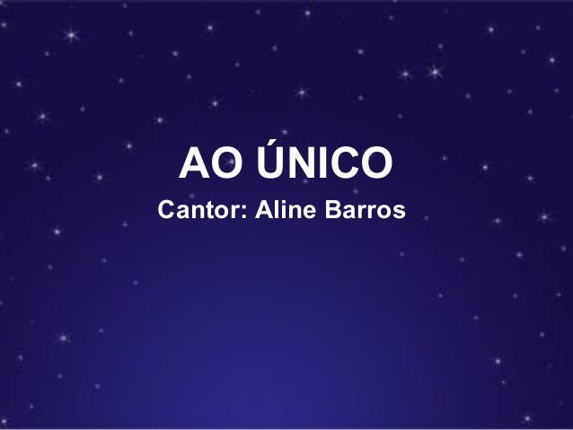 AO ÚNICOCantor: Aline Barros