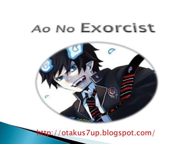 Ao No Exorcist<br />http://otakus7up.blogspot.com/<br />