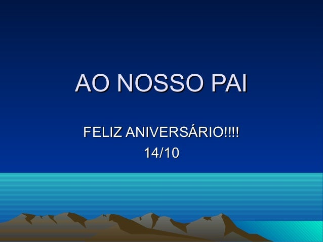 AO NOSSO PAI FELIZ ANIVERSÁRIO!!!! 14/10