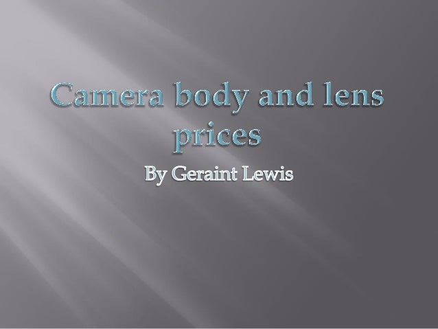  This presentation is about camera bodies and lenses.  I will show total cost for various camera kits.  I will also sho...