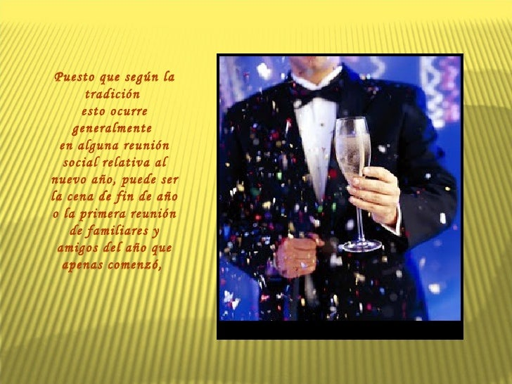 Puesto que según la tradición  esto ocurre generalmente  en alguna reunión social relativa al nuevo año, puede ser la cena...