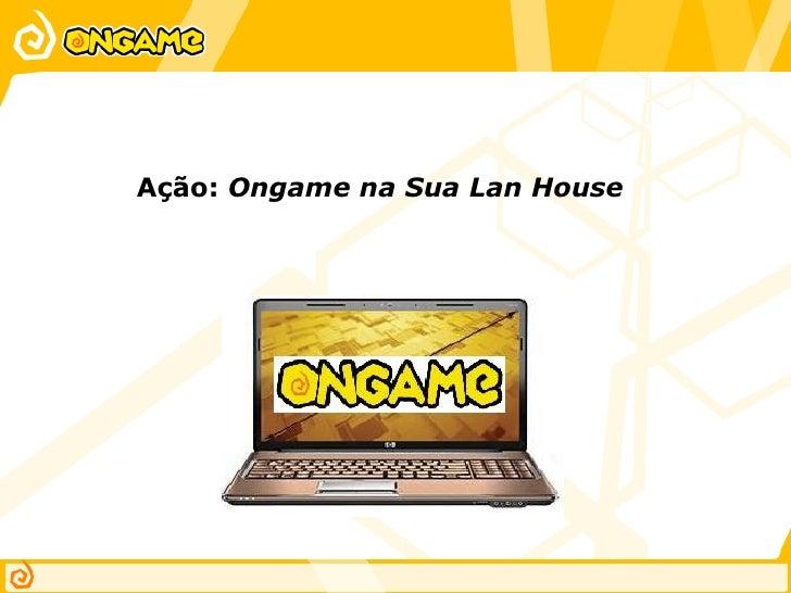Ação: Ongame na Sua Lan House