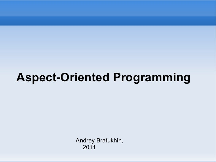 Aspect-Oriented Programming Andrey Bratukhin, 2011