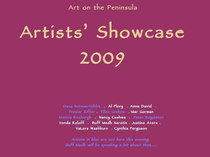 Art on the Peninsula Artists' Showcase 2009 Dana Norman-Gibba   .  Al Flory  .   Anna David  .  Frasier Ziffer  .  Ellen G...