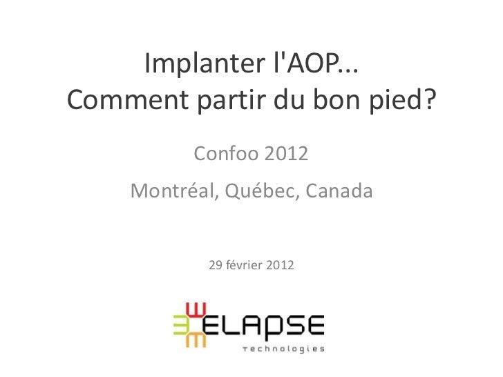 Implanter lAOP...Comment partir du bon pied?          Confoo 2012    Montréal, Québec, Canada           29 février 2012