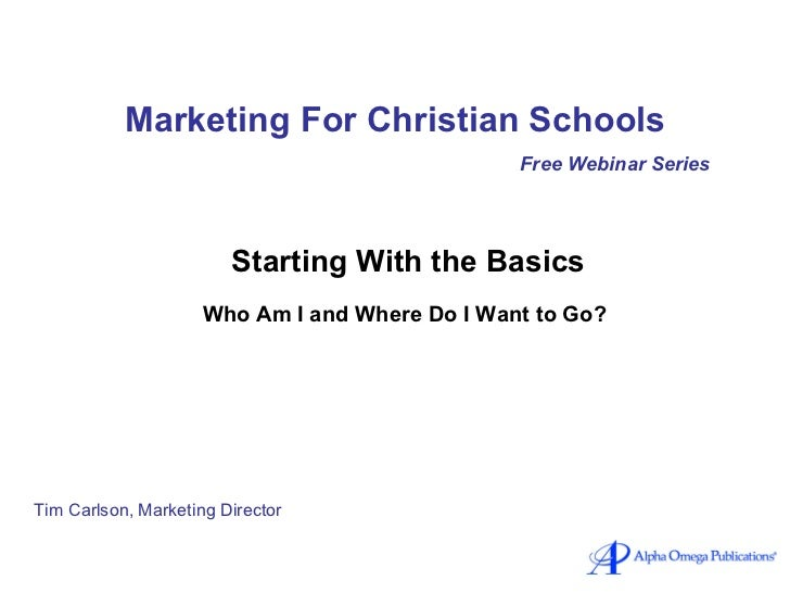 Marketing For Christian Schools Free Webinar Series Starting With the Basics Who Am I and Where Do I Want to Go?   Tim Car...