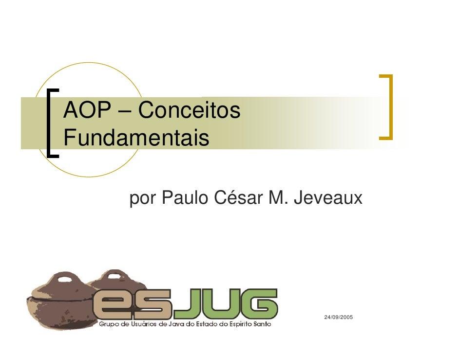 AOP – Conceitos Fundamentais       por Paulo César M. Jeveaux                               24/09/2005