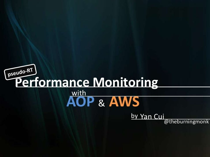 Performance Monitoring        with       AOP & AWS                 by Yan Cui                          @theburningmonk