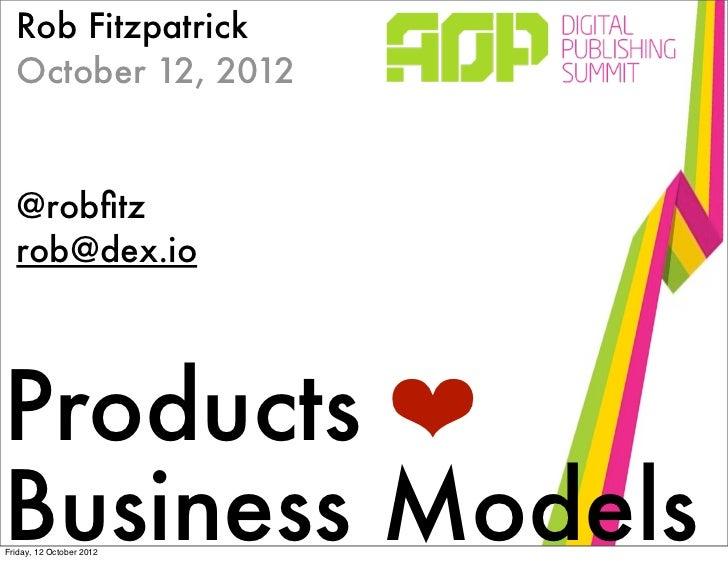 Rob Fitzpatrick  October 12, 2012  @robfitz  rob@dex.ioProducts ❤Business ModelsFriday, 12 October 2012