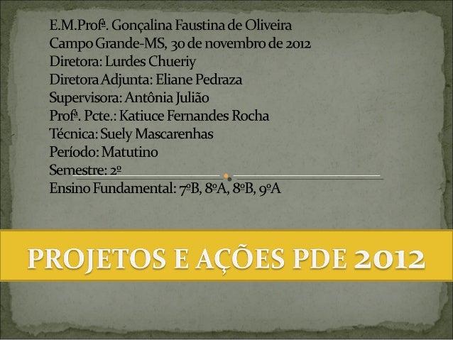 E. M. Profª. Gonçalina Faustina de Oliveira   Campo Grande-MS, 22 de outubro de 2012   Diretora: Lurdes Chueriy   Diretora...