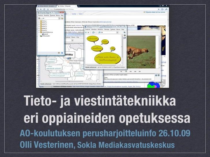 Tieto- ja viestintätekniikka  eri oppiaineiden opetuksessa AO-koulutuksen perusharjoitteluinfo 26.10.09 Olli Vesterinen, S...