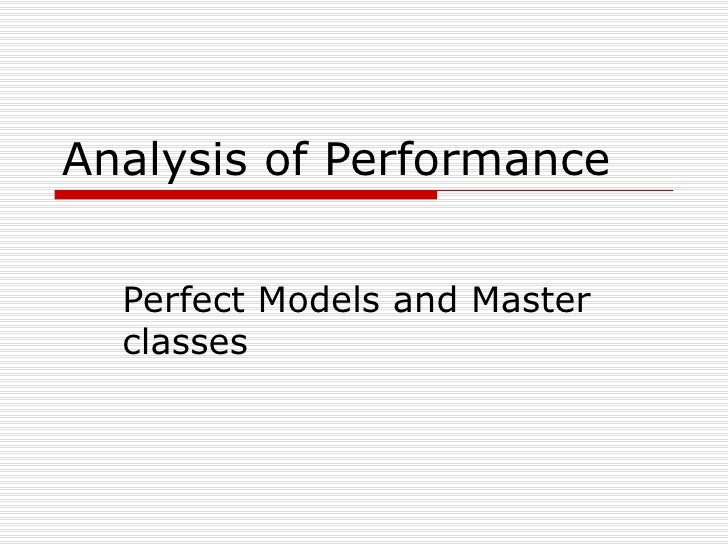 Analysis of Performance Perfect Models and Master classes
