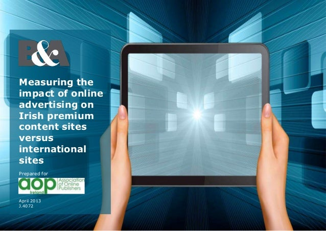 Measuring theimpact of onlineadvertising onIrish premiumcontent sitesversusinternationalsitesApril 2013J.4072Prepared for