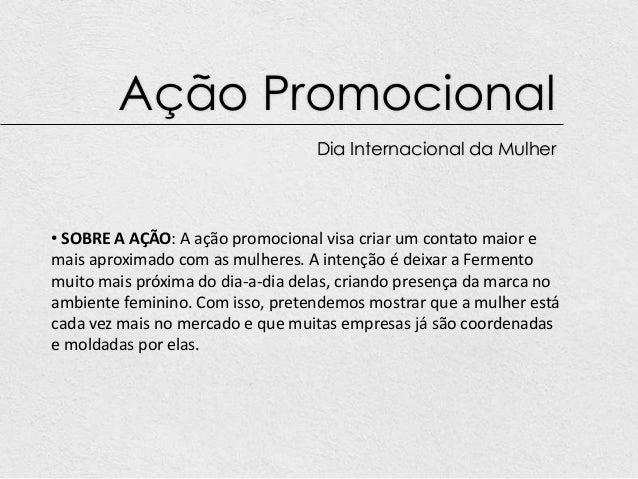 Ação Promocional                                  Dia Internacional da Mulher• SOBRE A AÇÃO: A ação promocional visa criar...