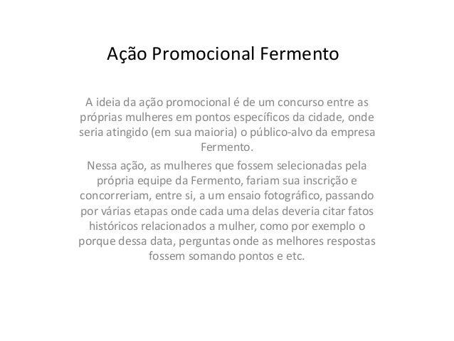 Ação Promocional Fermento A ideia da ação promocional é de um concurso entre aspróprias mulheres em pontos específicos da ...