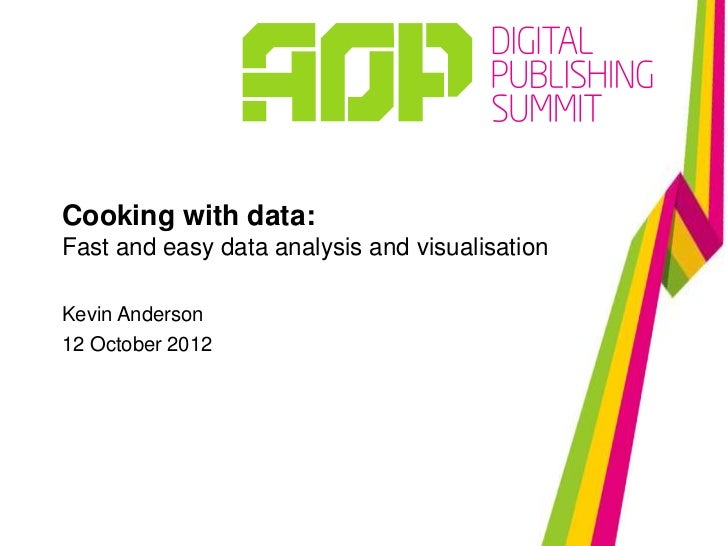 Cooking with data:Fast and easy data analysis and visualisationKevin Anderson12 October 2012